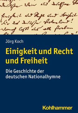 Einigkeit und Recht und Freiheit von Koch,  Jörg