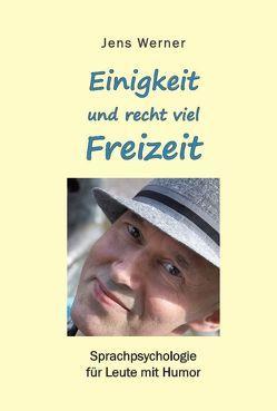 Einigkeit und recht viel Freizeit – Sprachpsychologie für Leute mit Humor von Werner,  Jens