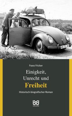 Einigkeit, Unrecht und Freiheit, Band 3 von Biberacher Verlagsdruckerei GmbH & Co. KG, Fricker,  Franz