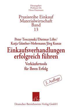 Einkaufsverhandlungen erfolgreich führen von Günther-Mohrmann,  Katja, Kunze,  Jörg, Löhr,  Dietmar, Troczynski,  Peter