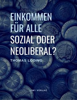 Einkommen für alle – sozial oder neoliberal? von Löding,  Thomas