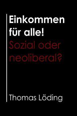 Einkommen für alle! Sozial oder neoliberal? von Löding,  Thomas
