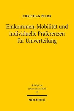 Einkommen, Mobilität und individuelle Präferenzen für Umverteilung von Pfarr,  Christian
