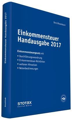 Einkommensteuer Handausgabe 2017 von Dorn,  Eckhard, Rosenbaum,  Gerlinde