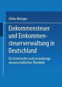 Einkommensteuer und Einkommensteuerverwaltung in Deutschland von Metzger,  Ulrike, Weingarten,  Joe