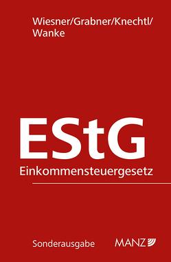 Einkommensteuergesetz EStG von Grabner,  Roland, Knechtl,  Markus, Wanke,  Rudolf, Wiesner,  Werner