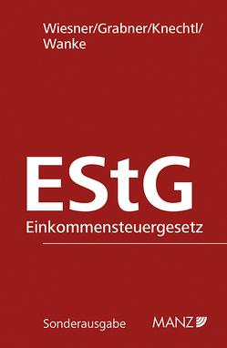 Einkommensteuergesetz EStG 1988 inkl. 27. EL von Grabner,  Roland, Knechtl,  Markus, Wanke (Hrsg),  Rudolf, Wiesner,  Werner