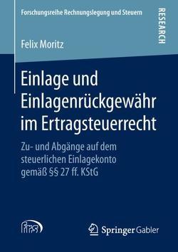 Einlage und Einlagenrückgewähr im Ertragsteuerrecht von Moritz,  Felix