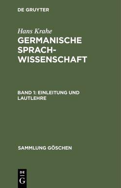 Hans Krahe: Germanische Sprachwissenschaft / Einleitung und Lautlehre von Krahe,  Hans, Meid,  Wolfgang
