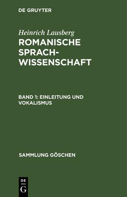 Heinrich Lausberg: Romanische Sprachwissenschaft / Einleitung und Vokalismus von Lausberg,  Heinrich
