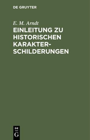 Einleitung zu historischen Karakterschilderungen von Arndt,  E. M.