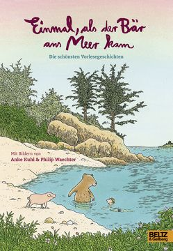 Einmal, als der Bär ans Meer kam von Gelberg,  Barbara, Kuhl,  Anke, Waechter,  Philip