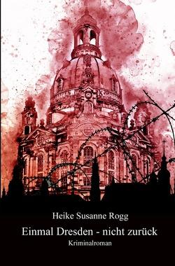 Einmal Dresden – nicht zurück von Rogg,  Heike Susanne