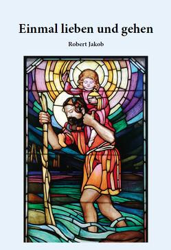 Einmal lieben und gehen von Robert,  Jakob