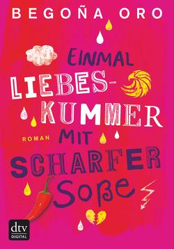 Einmal Liebeskummer mit scharfer Soße von Diestelmeier,  Katharina, Nagel,  Carla, Oro,  Begona