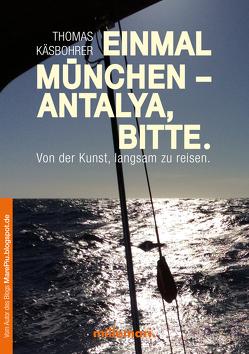 Einmal München – Antalya, bitte. von Käsbohrer ,  Thomas