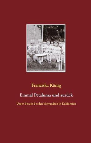 Einmal Petaluma und zurück von König,  Franziska