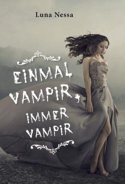 Einmal Vampir, immer Vampir von Nessa,  Luna