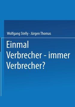 Einmal Verbrecher — immer Verbrecher? von Stelly,  Wolfgang, Thomas,  Jürgen