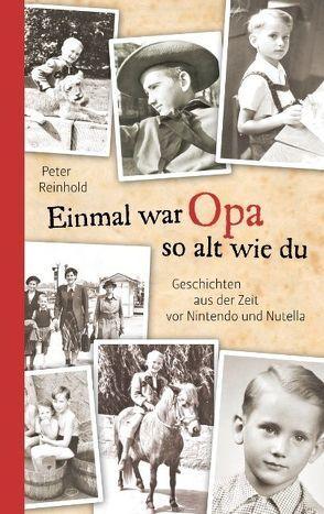 Einmal war Opa so alt wie du von Reinhold,  Peter