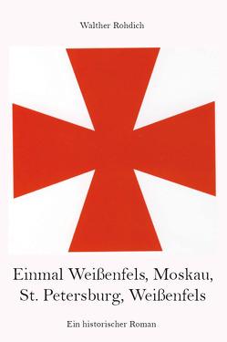 Einmal Weißenfels, Moskau, St. Petersburg, Weißenfels von Rohdich,  Walther
