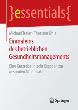 Einmaleins des betrieblichen Gesundheitsmanagements von Treier,  Michael, Uhle,  Thorsten