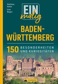 Einmalig Baden-Württemberg von Bogen,  Uwe, Kehle,  Matthias