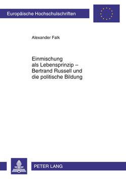 Einmischung als Lebensprinzip – Bertrand Russell und die politische Bildung von Falk,  Alexander