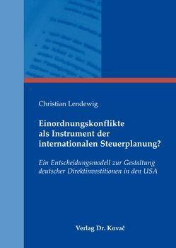 Einordnungskonflikte als Instrument der internationalen Steuerplanung? von Lendewig,  Christian