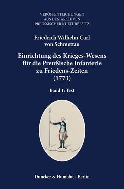 Einrichtung des Krieges-Wesens für die Preußische Infanterie zu Friedens-Zeiten (1773). von Schmettau,  Friedrich Wilhelm Carl von, Winter,  Martin