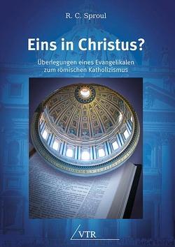 Eins in Christus? von Horton,  Michael S., Mayer,  Thomas, Sproul,  Robert Charles