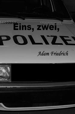 Eins, zwei, Polizei von Friedrich,  Adam