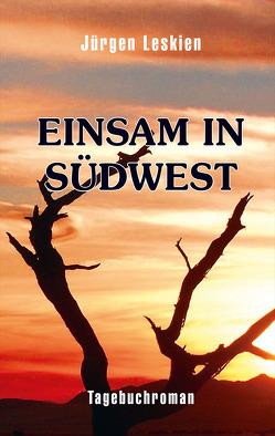 Einsam in Südwest von Leskien,  Jürgen