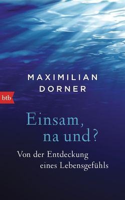 Einsam, na und? von Dorner,  Maximilian