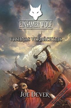 Einsamer Wolf 16 – Vashnas Vermächtnis von Dever,  Joe