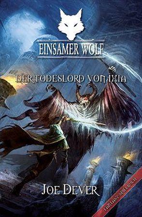 Einsamer Wolf 17 – Der Todeslord von Ixia von Dever,  Joe, Kühnert,  Alexander