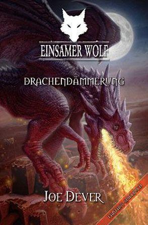 Einsamer Wolf 18 – Drachendämmerung von Dever,  Joe, Kühnert,  Alexander