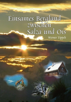 Einsames Bergland zwischen Salza und Ois von Tippelt,  Werner