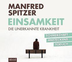 Einsamkeit – die unerkannte Krankheit von Spitzer,  Manfred, Vossenkuhl,  Josef
