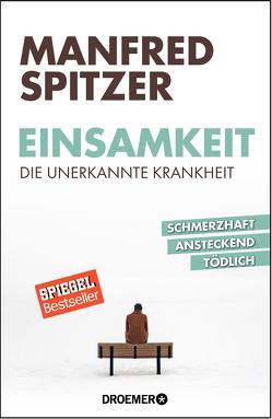 Einsamkeit – die unerkannte Krankheit von Spitzer,  Manfred