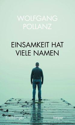 Einsamkeit hat viele Namen von Pollanz,  Wolfgang