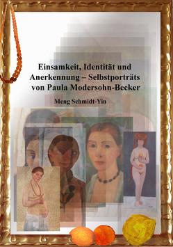 Einsamkeit, Identität und Anerkennung – Selbstporträts von Paula Modersohn-Becker von Schmidt-Yin,  Meng