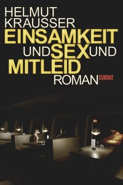 Einsamkeit und Sex und Mitleid von Krausser,  Helmut