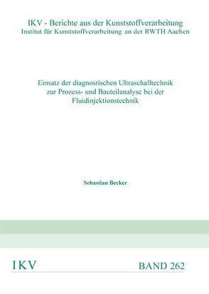 Einsatz der diagnostischen Ultraschalltechnik zur Prozess- und Bauteilanalyse von Becker,  Sebastian