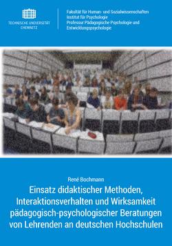 Einsatz didaktischer Methoden, Interaktionsverhalten und Wirksamkeit pädagogisch-psychologischer Beratungen von Lehrenden an deutschen Hochschulen von Bochmann,  René