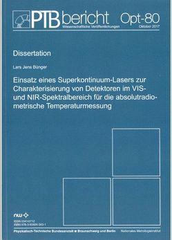 Einsatz eines Superkontinuum-Lasers zur Charakterisierung von Detektoren im VIS- und NIR-Spektralbereich für die absolutradiometrische Temperaturmessung von Bünger,  Lars Jens