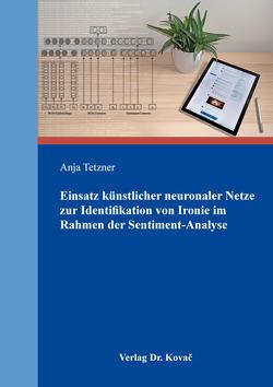 Einsatz künstlicher neuronaler Netze zur Identifikation von Ironie im Rahmen der Sentiment-Analyse von Tetzner,  Anja
