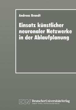 Einsatz künstlicher neuronaler Netzwerke in der Ablaufplanung von Brandt,  Andreas