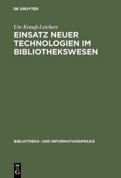 Einsatz neuer Technologien im Bibliothekswesen von Krauss-Leichert,  Ute