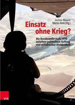Einsatz ohne Krieg? von Maurer,  Jochen, Rink,  Martin